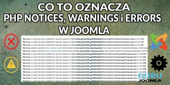 CO TO OZNACZA PHP NOTICES, WARNINGS i ERRORS W JOOMLA